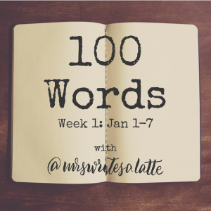 100 Words- Week 1 with Mrs. Writes a Latte