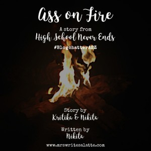 Ass on Fire High School Never Ends Mrs. Writes-a-Latte Fiction Short Story BlogchatterA2Z 2018 Chic Lit
