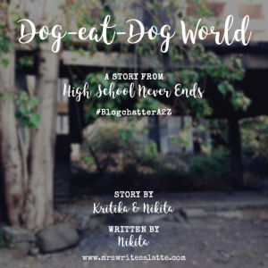 Dog-eat-dog world High School Never Ends Mrs. Writes-a-Latte Fiction Short Story BlogchatterA2Z 2018 Chic Lit